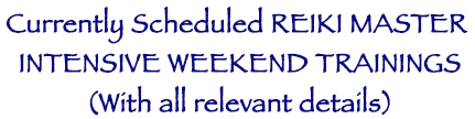 Currently scheduled Reiki Master Accelerated Intensive Weekend Trainings